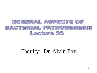 GENERAL ASPECTS OF  BACTERIAL PATHOGENESIS Lecture 33