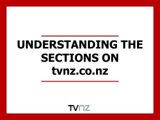 UNDERSTANDING THE SECTIONS ON tvnz
