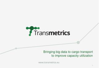 Bringing big data to cargo transport  to improve capacity utilization