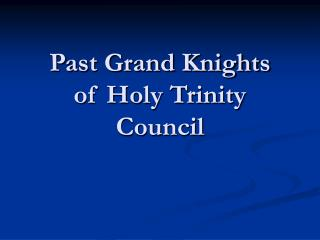 Past Grand Knights  of Holy Trinity Council