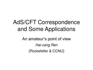 AdS/CFT Correspondence and Some Applications