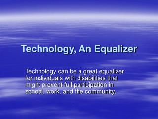 Technology, An Equalizer