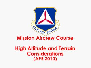Mission Aircrew Course High Altitude and Terrain Considerations (APR 2010)