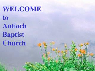 WELCOME to Antioch Baptist Church