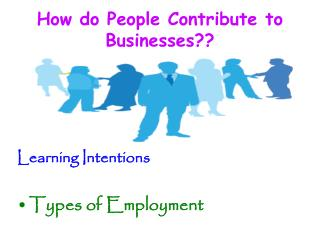 How do People Contribute to Businesses??