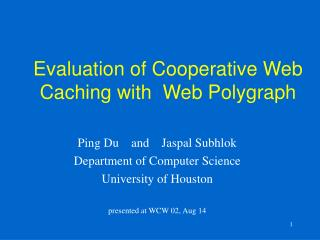 Evaluation of Cooperative Web Caching with  Web Polygraph
