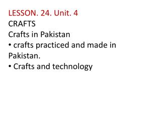 LESSON. 24. Unit. 4 CRAFTS Crafts in Pakistan  crafts practiced and made in Pakistan.