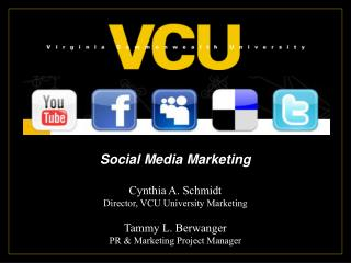 Social Media Marketing Cynthia A. Schmidt Director, VCU University Marketing Tammy L. Berwanger