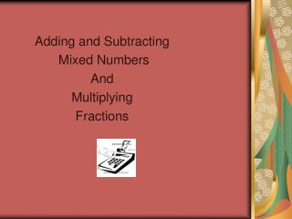 Adding and Subtracting    Mixed Numbers And  Multiplying  Fractions