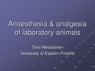 Anaesthesia & analgesia of laboratory animals