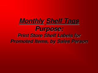 Monthly Shelf Tags Purpose:  Print Store Shelf Labels for Promoted Items, by Sales Person