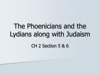 The Phoenicians and the Lydians along with Judaism