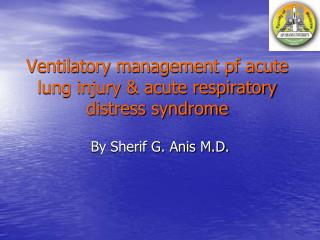 Ventilatory management pf acute lung injury  acute respiratory distress syndrome