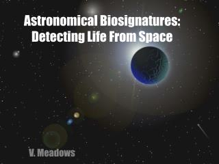 Astronomical Biosignatures: Detecting Life From Space