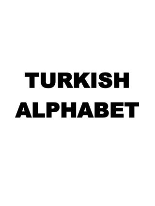 TURKISH  ALPHABET