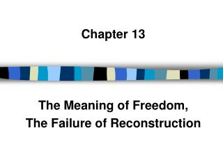 Chapter 13 The Meaning of Freedom, The Failure of Reconstruction