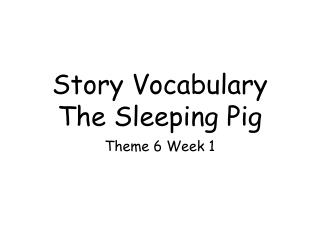 Story Vocabulary The Sleeping Pig
