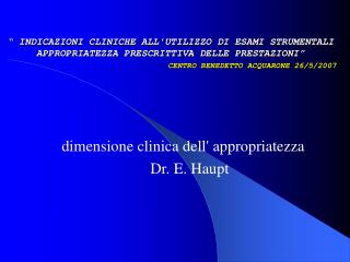 La  dimensione clinica dell' appropriatezza                              Dr. E. Haupt