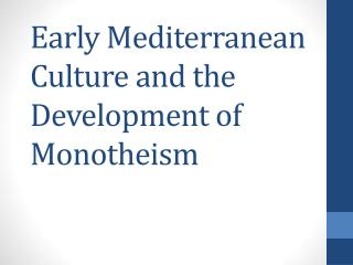 Early Mediterranean Culture and the Development of Monotheism