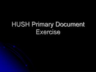 HUSH Primary Document Exercise