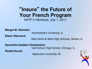 """ Insure ""  the Future of  Your French Program AATF in Montreal, July 7, 2011"