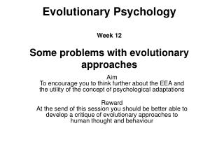 Evolutionary Psychology Week 12 Some problems with evolutionary approaches