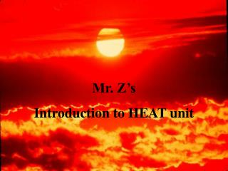 Mr. Z's  Introduction to HEAT unit