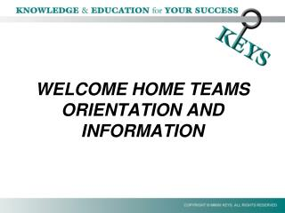 WELCOME HOME TEAMS  ORIENTATION AND INFORMATION
