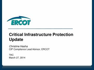 Critical Infrastructure Protection Update Christine Hasha CIP Compliance Lead Advisor, ERCOT TAC