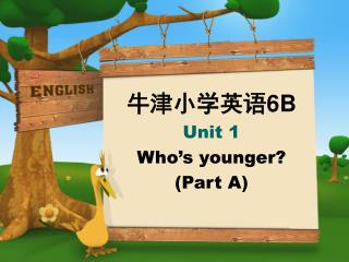 牛津小学英语 6B Unit 1 Who's younger? (Part A)