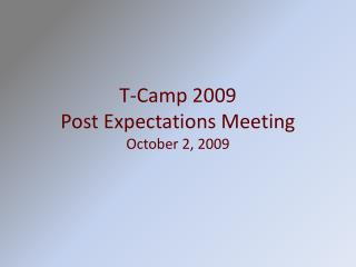 T-Camp 2009 Post Expectations Meeting  October 2, 2009