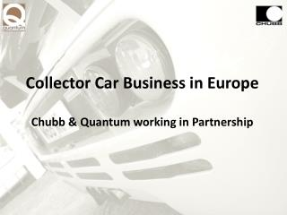 Collector Car Business in Europe Chubb & Quantum working in Partnership