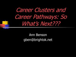 Career Clusters and Career Pathways: So What's Next???