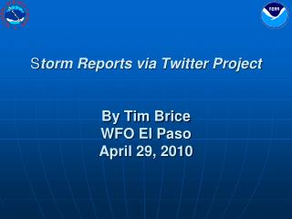S torm Reports via Twitter Project By Tim Brice  WFO El Paso April 29, 2010