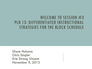 Welcome to Session #3 PLN 13: Differentiated Instructional Strategies for the Block Schedule