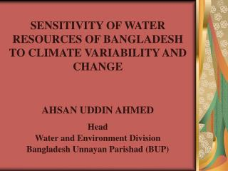 SENSITIVITY OF WATER RESOURCES OF BANGLADESH TO CLIMATE VARIABILITY AND CHANGE