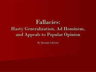 Fallacies: Hasty Generalization, Ad Hominem, and Appeals to Popular Opinion