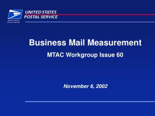 Business Mail Measurement MTAC Workgroup Issue 60 November 6, 2002