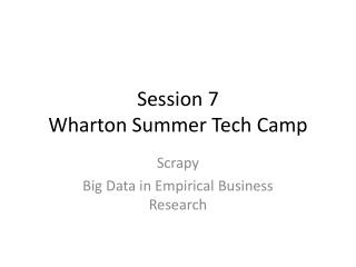 Session 7 Wharton Summer Tech Camp