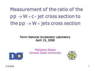 Fermi National Accelerator Laboratory April 15, 2008 Mahsana Ahsan Kansas State University