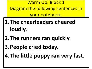 Warm Up: Block 1 Diagram the following sentences in your notebook.