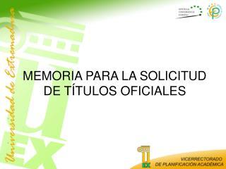 MEMORIA PARA LA SOLICITUD DE TÍTULOS OFICIALES