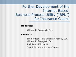 "Further Development of the Internet Based, Business Process Utility (""BPU"") for Insurance Claims"