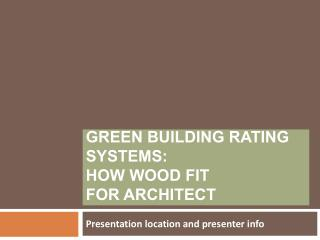 Green Building Rating Systems:  how wood fit  for architect