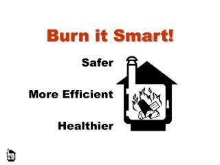 Burn it Smart!