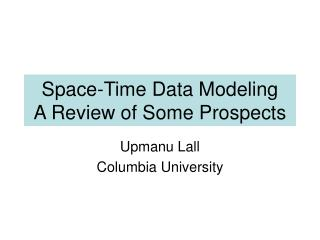 Space-Time Data Modeling A Review of Some Prospects