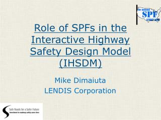Role of SPFs in the  Interactive Highway Safety Design Model (IHSDM)