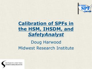 Calibration of SPFs in  the HSM, IHSDM, and   SafetyAnalyst