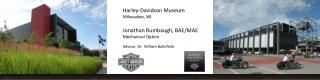 Harley-Davidson Museum Milwaukee, WI. Jonathan Rumbaugh, BAE/MAE Mechanical Option