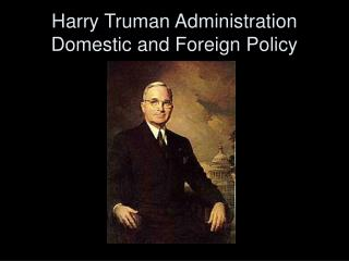 Harry Truman Administration Domestic and Foreign Policy